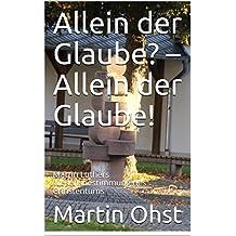 Allein der Glaube? – Allein der Glaube!: Martin Luthers Wesensbestimmung des Christentums (Lutherische Nachrichten 1801)