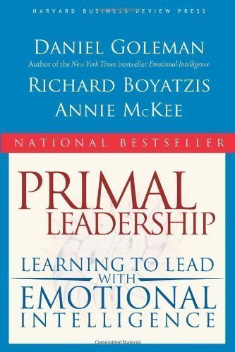 Primal Leadership: Learning to Lead with Emotional Intelligence by Goleman, Daniel, Boyatzis, Richard E., McKee, Annie published by Harvard Business Review Press (2004)