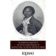 The Interesting Narrative of the Life of Olaudah Equiano, or Gustavus Vassa, the African. Written by Himself