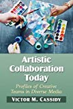 Artistic Collaboration Today: Profiles of Creative Teams in Diverse Media
