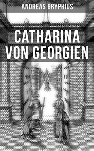 Catharina von Georgien: Bewehrete Beständigkeit - Ein Trauerspiel