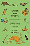 Games for Scouts - Games Teaching Tests: Indoor and Camp Fire Games, Outdoor and Camp Games