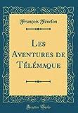 Les Aventures de Télémaque (Classic Reprint) - Forgotten Books - 01/05/2018