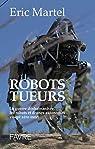 Robots tueurs - La guerre déshumanisée, les robots et drones autonomes visent zéro mort par Martel