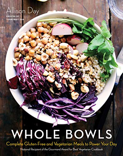 Whole Bowls: Complete Gluten-Free and Vegetarian Meals to Power Your Day -