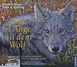 Auge in Auge mit dem Wolf: 20 Jahre unterwegs mit frei lebenden Wölfen - Günther Bloch