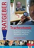 Tracheotomie: Ein Ratgeber für Betroffene, Angehörige, Pflegekräfte und Ärzte (Ratgeber für Angehörige, Betroffene und Fachleute)