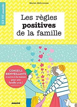 Les règles positives de la famille - Conseils bienveillants à suivre à la maison pour une famille unie ! (Bien vivre ensemble)