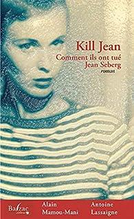 Kill Jean comment ils ont tué Jean Seberg par Alain Mamou-Mani