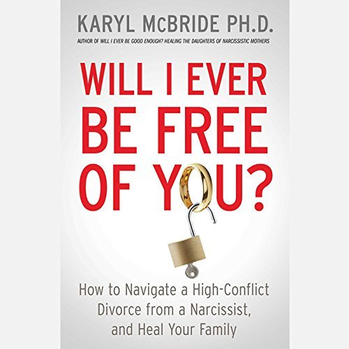 Will I Ever Be Free of You? How to Navigate a High-Conflict Divorce from a Narcissist and Heal Your Family by Karyl McBride (2015-02-10)
