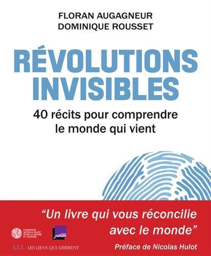 Révolutions invisibles : 40 récits pour comprendre le monde qui vient