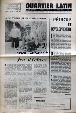 QUARTIER LATIN [No 109] du 01/06/1971 - PETROLE ET DEVELOPPEMENT - LA PAIX N'HABITE QUE LES REGARDS D'ENFANTS - JEUX D'ECHECS PAR VERRIER - LE DUEL ENTRE VERITE ET LIBERTE - LES PRISONS OU LES HOMMES - LOURDES - LE LOINTAIN COSMOS - LES POLONAIS RECLAMENT DES EGLISES - PAKISTAN - LE MINORITE CHRETIENNE - JAPON - LA RELIGION DANS LA SOCIETE MODERNE. par Collectif