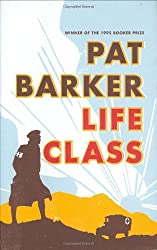 Life Class by Pat Barker (2007-04-21)