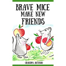 Bedtime Stories: Brave Mice Make New Friends (Books for Kids, preschool, ages 3-5, ages 4-8, ages 6-8) (Children Books, Kids Books, Books for Toddlers, ... Readers,Early Readers) (English Edition)