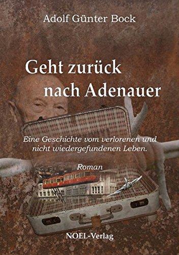 Geht zurück nach Adenauer: Eine Geschichte vom verlorenen und nicht wiedergefundenen Leben