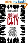 Arrival City: How the Largest Migrati...