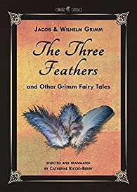 The Three Feathers and Other Grimm Fairy Tales par Jacob Grimm