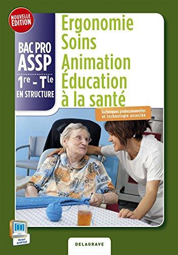 Ergonomie soins animation 1e, terminale BAC PRO Assp option structure : Livre de l'élève
