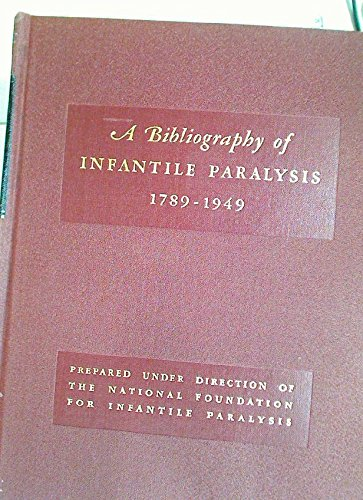 Bibliography of Infantile Paralysis 1789-1949: With Selected Abstracts and Annotations. Second Edition.