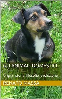 Gli animali domestici.: Origini, storia, filosofia, evoluzione (Varia saggi Vol. 2) di [Massa, Renato]
