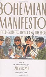 Bohemian Manifesto: A Field Guide to Living on the Edge by Laren Stover (2004-11-02)