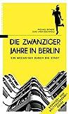Die Zwanziger Jahre in Berlin: Ein Wegweiser durch die Stadt - Michael Bienert, Elke L Buchholz