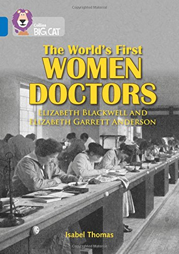 The World's First Women Doctors: Elizabeth Blackwell and Elizabeth Garrett Anderson: Band 16/Sapphire (Collins Big Cat)