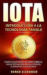 MANUAL DE IOTA: Introducción a la Tecnología de Tangle: Todo lo que necesitas saber sobre la nueva tecnología revolucionaría alternativa a Blockchain (Criptomonedas nº 3) (Spanish Edition)