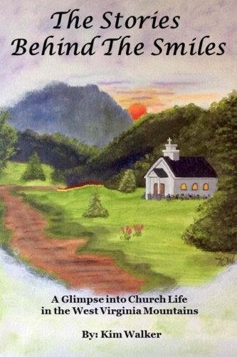 The Stories Behind The Smiles: A Glimpse Into Church Life In The West Virginia Mountains. by Kim Walker (2015-09-28)