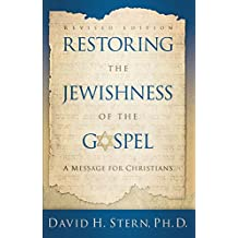 Restoring The Jewishness of the Gospel: A Message for Christians Condensed from Messianic Judaism (English Edition)