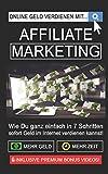 Online Geld verdienen mit Affiliate Marketing!: Wie Du ganz einfach