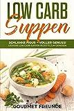 LOW CARB Suppen: Schlanke Figur – voller Genuss! Leckere Low Carb Suppen Rezepte zum Genießen