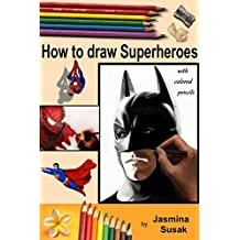 How to draw Superheroes: with Colored Pencils in Realistic Style, Learn to Draw Cartoon and Movie Characters, Step-by-Step Drawing Tutorials, How to Draw ... Spider-Man 2, Marvel, DC (English Edition)