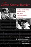 Doctor Faustus Dossier: Arnold Schoenberg, Thomas Mann, and Their Contemporaries, 1930-1951 (California Studies in 20th-Century Music, Band 22)