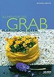 Blumen für das Grab: Floristische Ideen für das ganze Jahr bei Amazon kaufen
