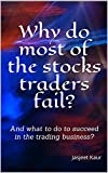 Why do most of the stocks traders fail?: And what to do to succeed in the trading business? (English Edition)
