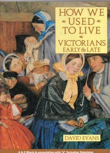 How We Used to Live: Victorians - Early and Late (What Happened Here) by David Evans (24-Sep-1987) Paperback