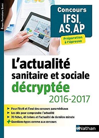 L'actualité sanitaire et sociale décryptée 2016/2017 - Concours IFSI, AS,