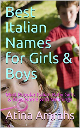 Best Italian Names for Girls & Boys: Most Popular Italian Baby Girls & Boys Name with Meanings (English Edition)