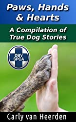 Paws, Hands & Hearts - A Compilation of True Dog Stories