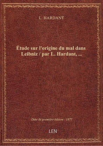 Étude sur l'origine du mal dans Leibniz / par L. Hardant,...