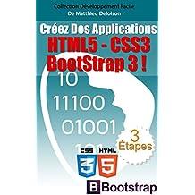 HTML5 / CSS3 / BoostStrap 3 pour Créer des Applications Magnifiques !: Comment utiliser les dernières nouveautés HTML5 et CSS3 pour Créer des Applications ... adorent ! (Développement Facile t. 2)