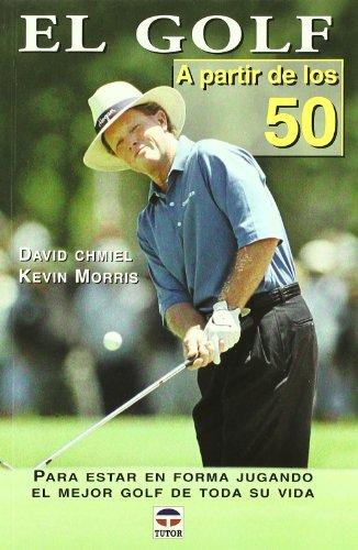 El golf a partir de los 50 por David Chmiel, Kevin Morris