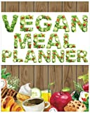 "Vegan Meal Planner: Fifty-Two Weeks to a Complete Vegan Diet Transition & Save Time and Money, Easy to record 8x10"" 127Pages"