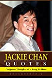 Jackie Chan Quotes: Gorgeous Thoughts of a Kung Fu Hero