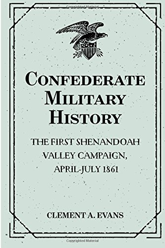 Confederate Military History: The First Shenandoah Valley Campaign, April-July 1861