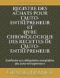 Registre des achats pour L'Auto-entrepreneur et Livre chronologique des recettes de  L'Auto-entrepreneur: Conforme aux obligations comptables des auto-entrepreneurs