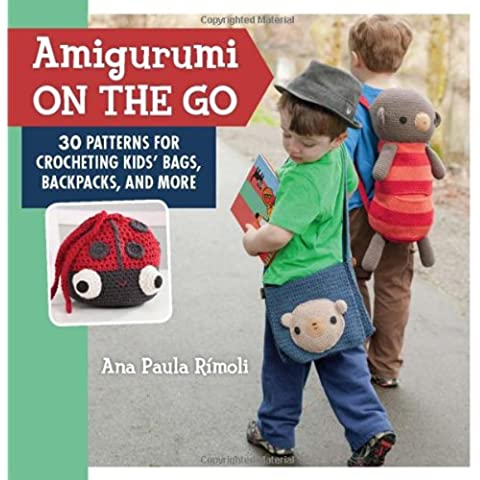 Amigurumi on the Go: 30 Patterns for Crocheting Kids' Bags, Backpacks and More