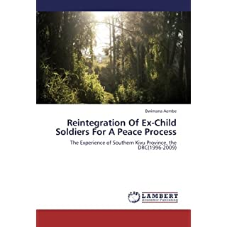 Reintegration Of Ex-Child Soldiers For A Peace Process: The Experience of Southern Kivu Province, the DRC(1996-2009)