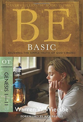 Be Basic Genesis 1 11 Believing The Simple Truth Of God S Word The Be Series Commentary